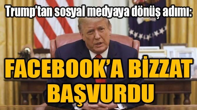 FACEBOOK'A BİZZAT  BAŞVURDU