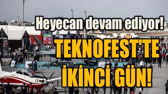 TEKNOFEST'TE  İKİNCİ GÜN!