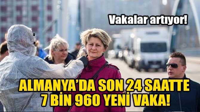 ALMANYA'DA SON 24 SAATTE 7 BİN 960 YENİ VAKA!
