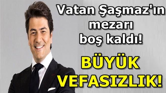VATAN ŞAŞMAZ'A BÜYÜK VEFASIZLIK!