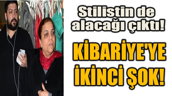 KİBARİYE'YE  İKİNCİ ŞOK!