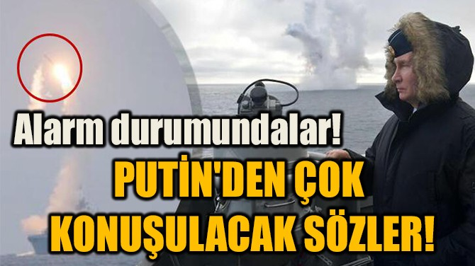 PUTİN'DEN ÇOK  KONUŞULACAK SÖZLER!