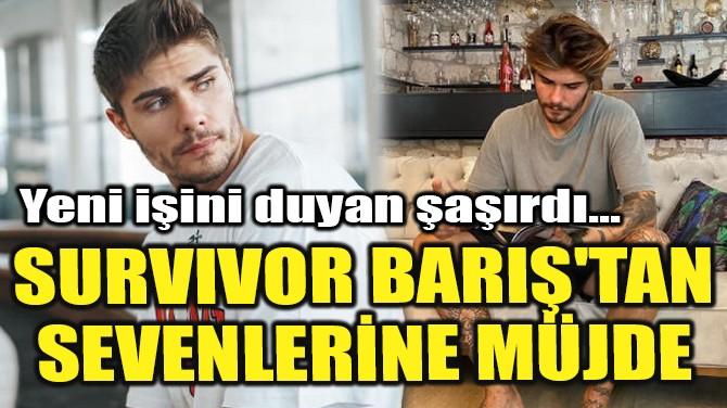 SURVIVOR BARIŞ'TAN SEVENLERİNE MÜJDE!