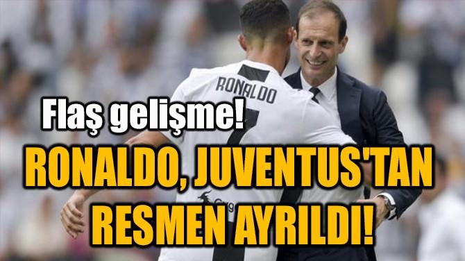 RONALDO, JUVENTUS'TAN  RESMEN AYRILDI!