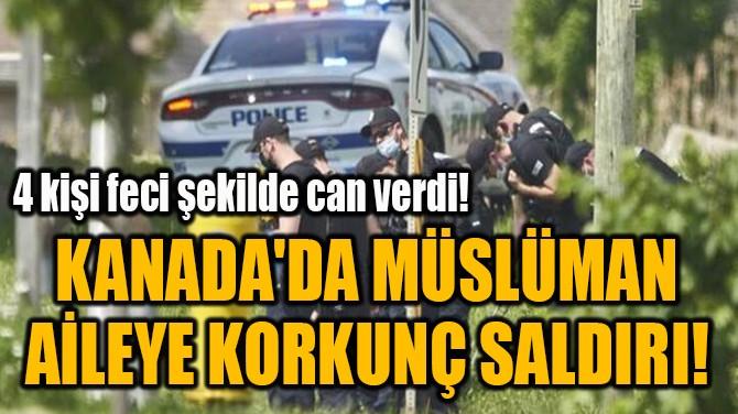 KANADA'DA MÜSLÜMAN  AİLEYE KORKUNÇ SALDIRI!