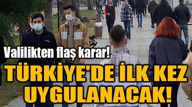 TÜRKİYE'DE İLK KEZ  UYGULANACAK!