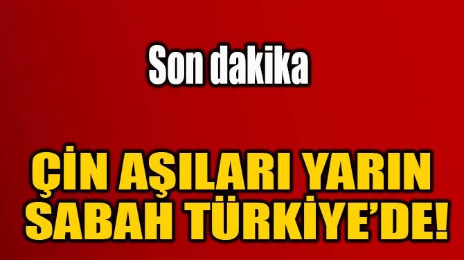ÇİN AŞILARI YARIN  SABAH TÜRKİYE'DE!
