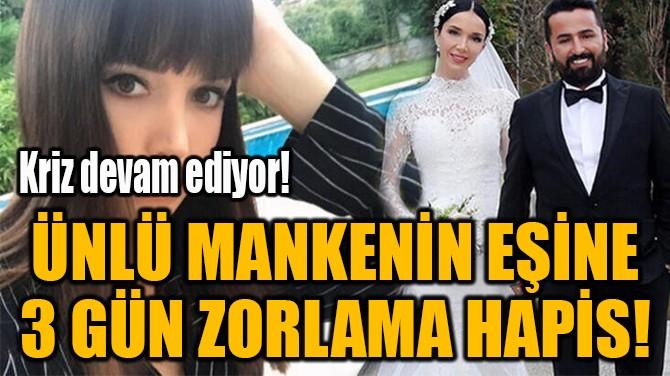 ÜNLÜ MANKENİN EŞİNE  3 GÜN ZORLAMA HAPİS!