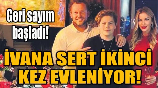 İVANA SERT İKİNCİ  KEZ EVLENİYOR!