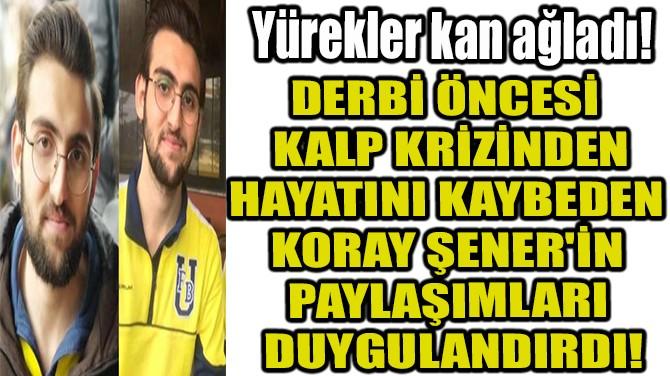 FENERBAHÇELİ ŞENER'İN 4 YIL ÖNCE YAPTIĞI PAYLAŞIM YÜREK YAKTI!
