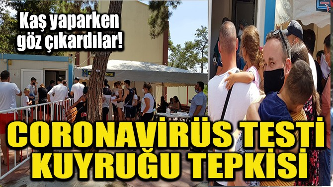 CORONAVİRÜS TESTİ KUYRUĞU TEPKİSİ