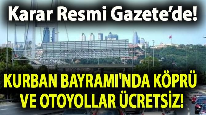 KURBAN BAYRAMI'NDA KÖPRÜ VE OTOYOLLAR ÜCRETSİZ!