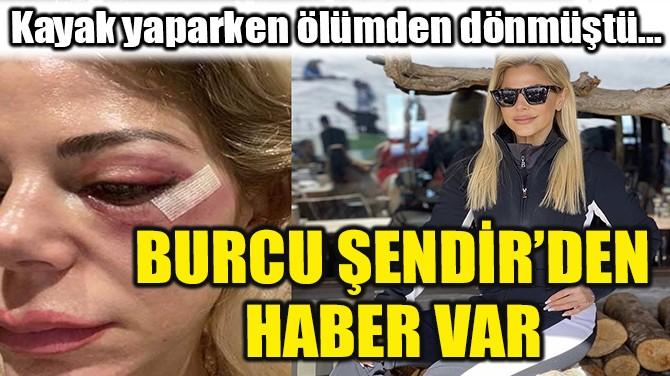 BURCU ŞENDİR'DEN HABER VAR!