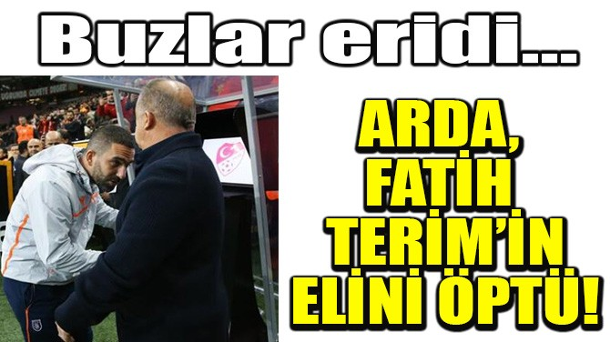 ARDA TURAN, FATİH TERİM'İN ELİNİ ÖPTÜ!