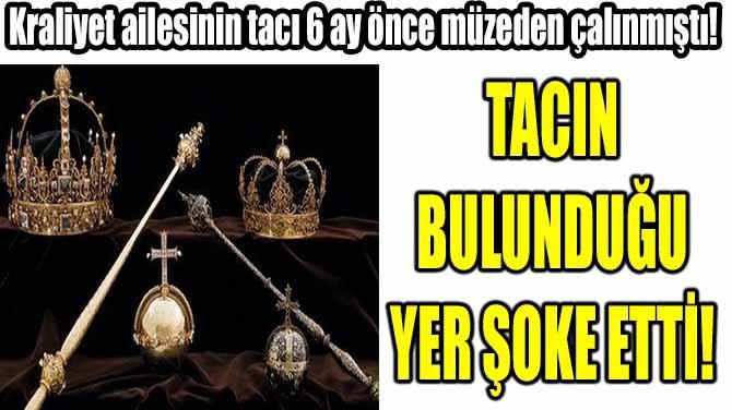 KAYIP TACIN BULUNDUĞU YER ŞOKE ETTİ!