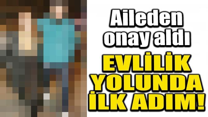 EVLİLİK YOLUNDA İLK ADIM!