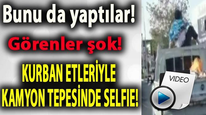 ADAMIN KAMYON TEPESİNDE KURBAN ETLERİYLE İMTİHANI!