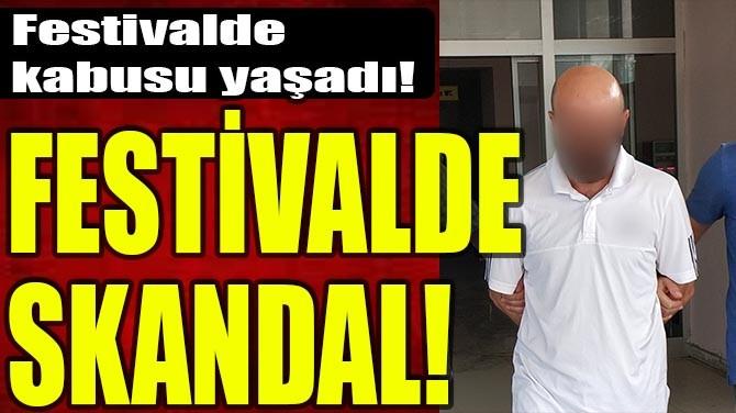 FESTİVALDE KABUSU YAŞADI! FESTİVALDE SKANDAL!