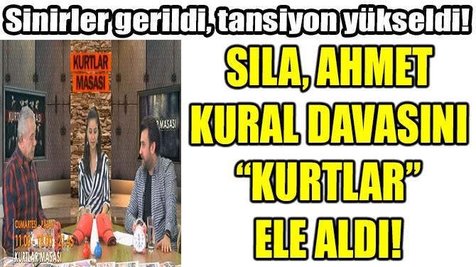 "SILA-AHMET KURAL DAVASINI  ""KURTLAR""  ELE ALDI!"