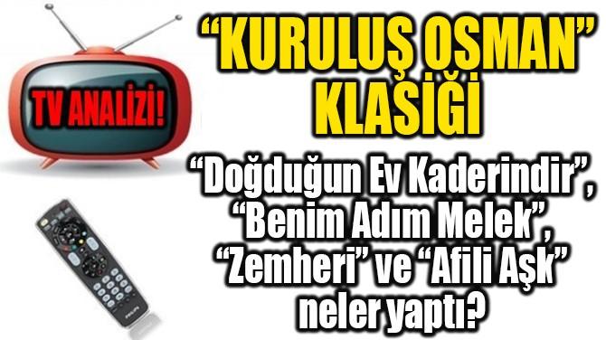 """RATINGLER BELLİ OLDU! """"KURULUŞ OSMAN"""" KLASİĞİ!"""
