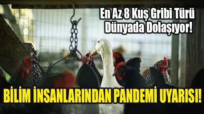 BİLİM İNSANLARINDAN PANDEMİ UYARISI!