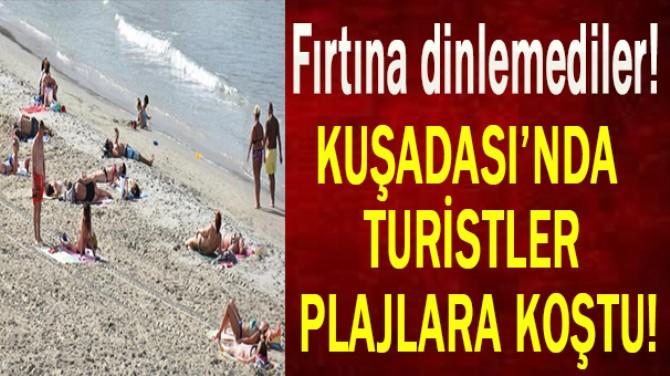 KUŞADASI'NDA YABANCI TURİSTLER FIRTINA DİNLEMEDİ!