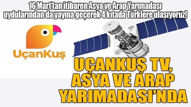 UÇANKUŞ TV, ASYA VE ARAP YARIMADASI'NDA