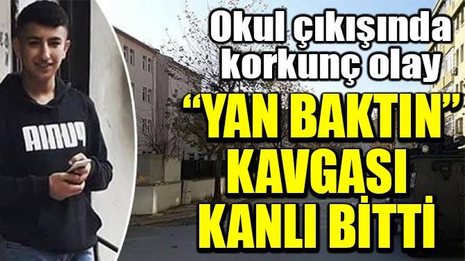 """YAN BAKTIN"" KAVGASI KANLI BİTTİ"