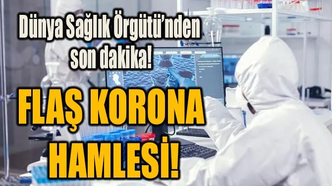 FLAŞ KORONA HAMLESİ!