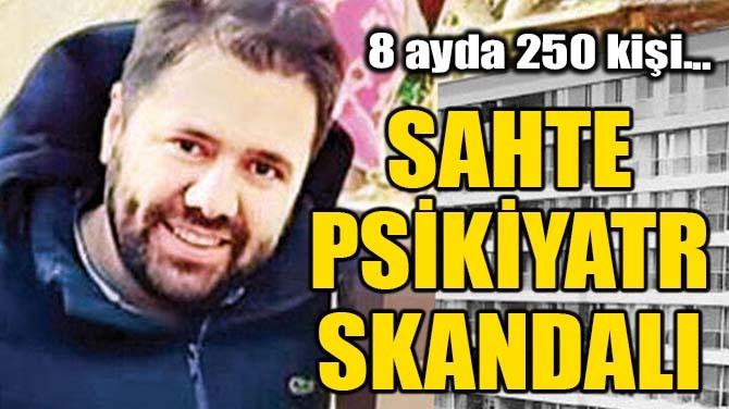 SAHTE PSİKİYATR SKANDALI