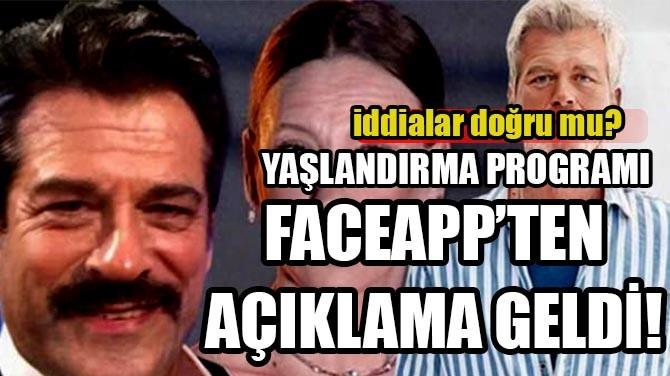 FACEAPP'TEN AÇIKLAMA GELDİ!