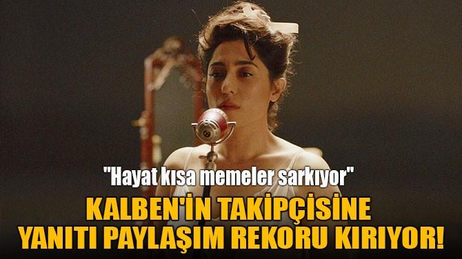 KALBEN'İN TAKİPÇİSİNE  YANITI PAYLAŞIM REKORU KIRIYOR!