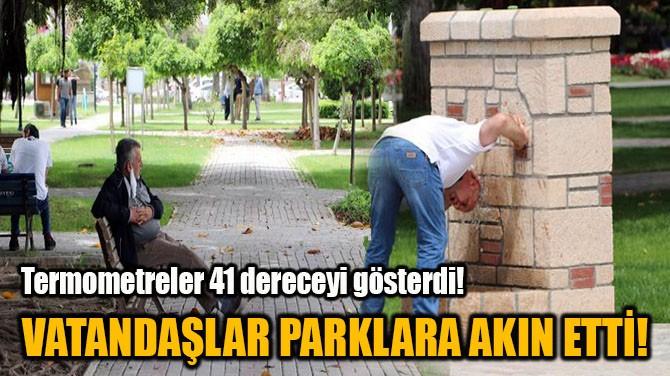 ADANA'DA TERMOMETRELER 41 DERECEYİ GÖSTERDİ!