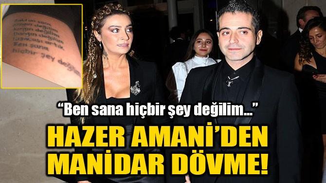 HAZER AMANİ'DEN OLAY YARATACAK DÖVMELİ GÖNDERME!