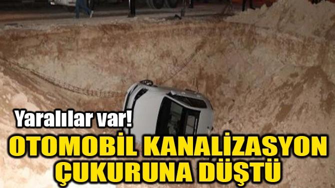 OTOMOBİL KANALİZASYON ÇUKURUNA DÜŞTÜ