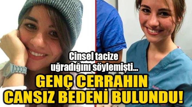 GENÇ CERRAHIN CANSIZ BEDENİ BULUNDU!