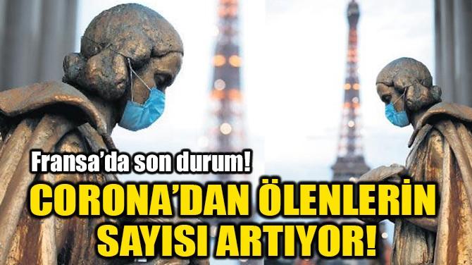 CORONA'DAN ÖLENLERİN  SAYISI ARTIYOR!