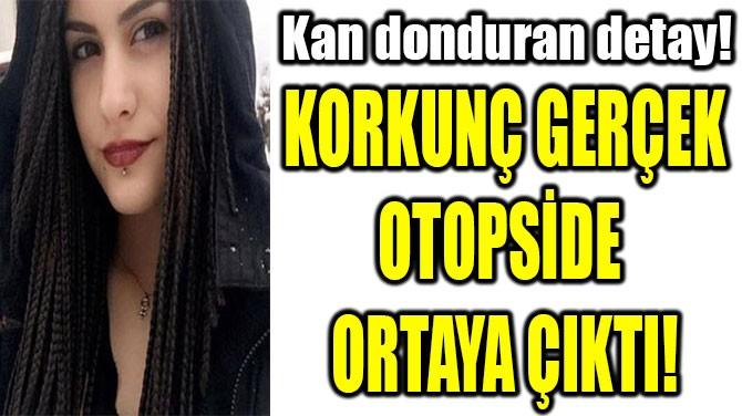 KORKUNÇ GERÇEK OTOPSİDE  ORTAYA ÇIKTI!