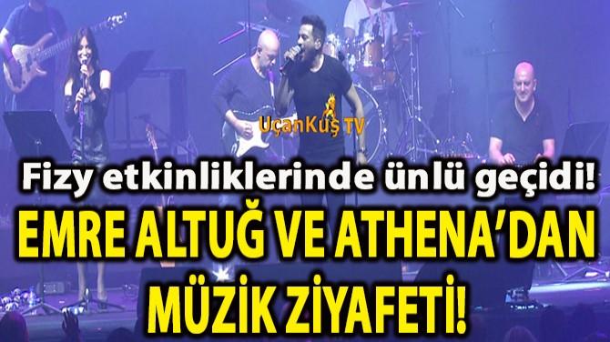 EMRE ALTUĞ VE ATHENA'DAN MÜZİK ZİYAFETİ!