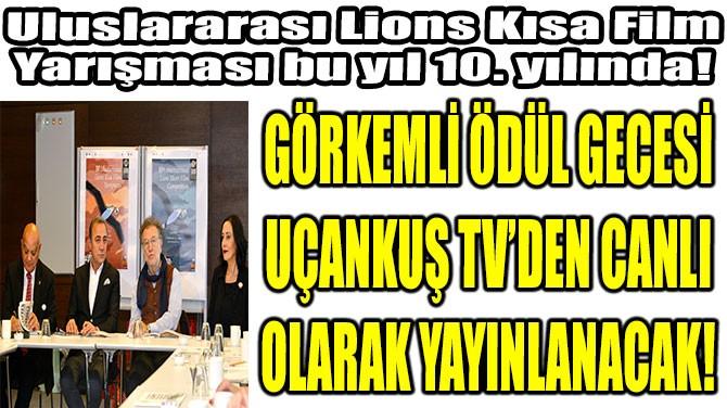 GÖRKEMLİ ÖDÜL GECESİ UÇANKUŞ TV'DEN CANLI OLARAK YAYINLANACAK!