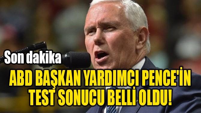 ABD BAŞKAN YARDIMCI PENCE'İN  TEST SONUCU BELLİ OLDU!