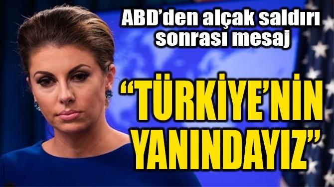 """""""TÜRKİYE'NİN  YANINDAYIZ"""""""