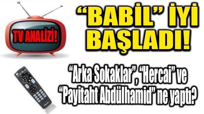 """RATINGLER BELLİ OLDU! """"BABİL"""" İYİ BAŞLADI!"""