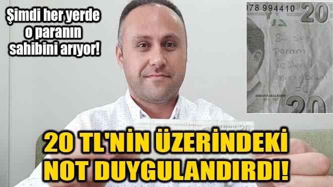 20 TL'NİN ÜZERİNDEKİ NOT DUYGULANDIRDI!