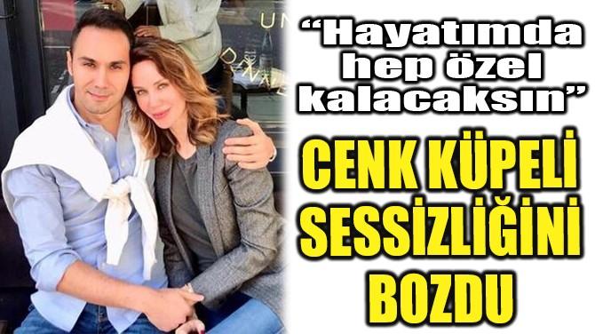 CENK KÜPELİ SESSİZLİĞİN BOZDU!