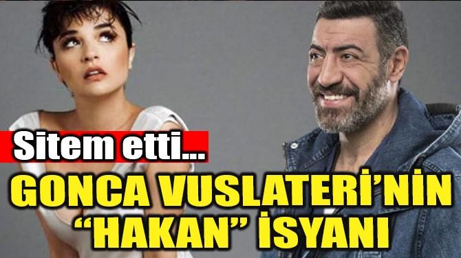 """GONCA VUSLATERİ'NİN """"HAKAN"""" İSYANI!"""