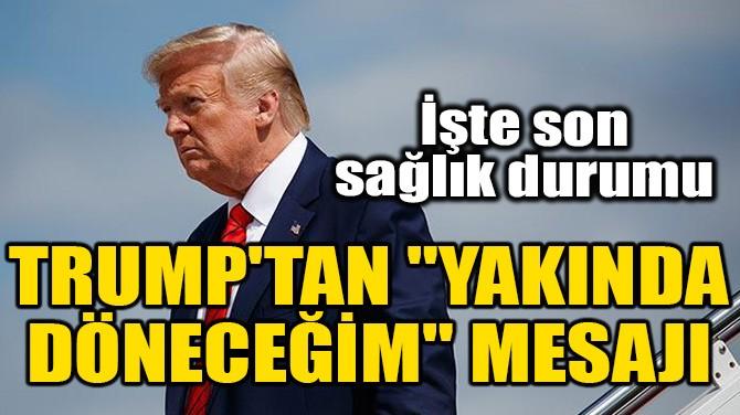 """TRUMP'TAN """"YAKINDA DÖNECEĞİM"""" MESAJI"""