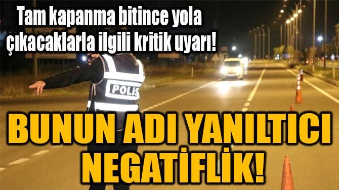 BUNUN ADI YANILTICI  NEGATİFLİK!