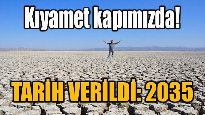 KIYAMET KAPIMIZDA! TARİH VERİLDİ: 2035