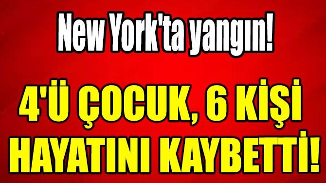 NEW YORK'TA YANGIN: 4'Ü ÇOCUK, 6 KİŞİ HAYATINI KAYBETTİ!